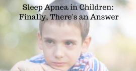 Sleep Apnea in Children: Finally, There's an Answer