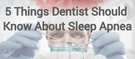5 Things Dentists Should Know About Sleep Apnea